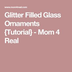 Glitter Filled Glass Ornaments {Tutorial} - Mom 4 Real Glass Christmas Ornaments, Christmas Decorations, Diy And Crafts, Crafts For Kids, Ornament Tutorial, Family Traditions, Glitter, Mom, My Favorite Things