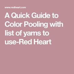 A Quick Guide to Color Pooling with list of yarns to use-Red Heart