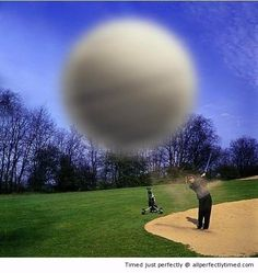 Another day at the golf course from All Perfectly Timed. Hopefully it was deliberately dropped from above, in front of the camera while the golfer stirred up some sand. Hopefully. Otherwise, ouch!