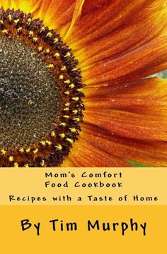 Mom's Comfort Food Cookbook: Recipes with a Taste of Home