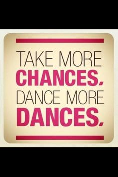 Dancing .... I always tell myself this