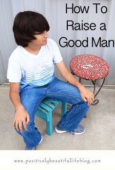 8 tips to raise a good man. This is a must read!