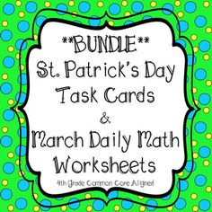 **32 St Patrick's Day Task Cards and 24 No Prep Daily Math Worksheets**  For Task Cards:All problems are related to traditions and facts about the holidayl!! I did not include religious aspects of the holiday!!Includes Student Recording Sheet And Answer KeyGREAT TEST PREP PRACTICE4th Grade Common Core AlignedWord Problems Include:Multiplication & DivisionSubtractionTimeMeasurementFractions  Simplest FormAreaOrdering FractionsProblems are related to St.