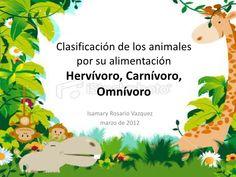 Clasificación de los animales por su alimentación Hervívoro, Carnívoro, Omnívoro Isamary Rosario Vazquez ...