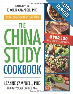 The China Study Cookbook: Over 120 Whole Food, Plant-Based Recipes: LeAnne Campbell, Steven Campbell Disla, T. Colin Campbell: 9781937856755...