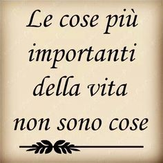 the most important things in life are not things Italian Memes, Italian Quotes, French Quotes, Italian Quote Tattoos, Italian Love Phrases, Italian Words, Words Quotes, Wise Words, Life Quotes