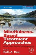 Mindfulness-based treatment approaches : clinician's guide to evidence base and applications / Ruth A. Baer. The second edition of Mindfulness-Based Treatment Approaches discusses the conceptual foundation, implementation, and evidence base for the four best-researched mindfulness treatments: mindfulness-based stress reduction (MBSR), mindfulness-based cognitive therapy (MBCT), dialectical behavior therapy (DBT) and acceptance and commitment therapy (ACT).