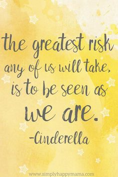 The greatest risk any of us will take, is to be seen as we are.