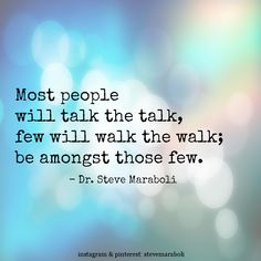 """Most people will talk the talk, few will walk the walk; be amongst those few."" - Steve Maraboli #quote  Advice for my son as he navigates Middle School... #son"