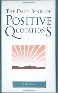 The Daily Book of Positive Quotations by Linda Picone https://www.amazon.com/dp/1577491742/ref=cm_sw_r_pi_dp_U_x_wI7vAb4WVY760