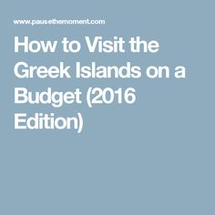 How to Visit the Greek Islands on a Budget (2016 Edition)
