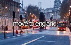 I would hate to leave America, but if I did move overseas, it would be to the UK.