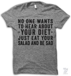 No one wants to hear about your diet, just eat your salad and be sad!