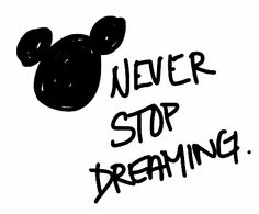 Never stop dreaming - 'nuff said!