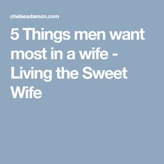 5 Things men want most in a wife - Living the Sweet Wife