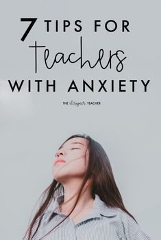 Are you a teacher with anxiety? You're not alone. This post offers 7 tips for dealing with anxiety from an educator who's been there.