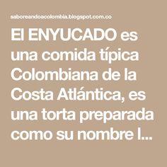 El ENYUCADO es una comida típica Colombiana de la Costa Atlántica, es una torta preparada como su nombre lo indica con base en yuca. E...