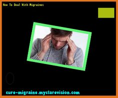 How To Deal With Migraines 154831 - Cure Migraine