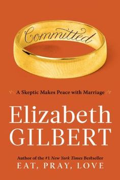 Committed by Elizabeth Gilbert: Continuing the personal narrative begun in Eat, Pray, Love, Gilbert chronicles how the United States government gave her and her Brazilian-born lover, Felipe, an ultimatum—marry or Felipe cannot enter the country again—and how she tackled her fears through research and personal reflection on the institution of marriage. Written in conversational, easy-going style, this tale is intriguing and insightful.
