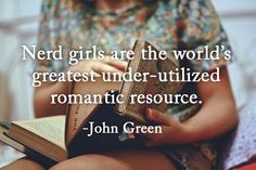 """Nerd girls are the world's greatest under-utilized romantic resource."" - John Green (made by Jeremy West) #yalit #nerdfighters #dftba"