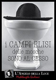 I CAMPI ELISI DELLE MOSCHE SONO AL CESSO (Michelangelo Gi...…