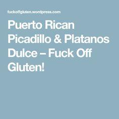 Puerto Rican Picadillo & Platanos Dulce – Fuck Off Gluten!