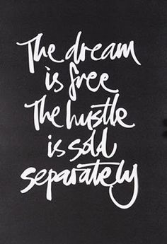 the dream is free but the hustle is sold separately - Google Search