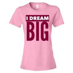 I Dream Big Ladies short sleeve t-shirt