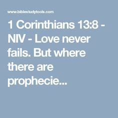 1 Corinthians 13:8 - NIV - Love never fails. But where there are prophecie...