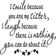 I smile because you are my sister ~ haha! Cute Quotes, Great Quotes, Quotes To Live By, Funny Quotes, Inspirational Quotes, The Words, Brenda Garcia, Love My Sister, My Love