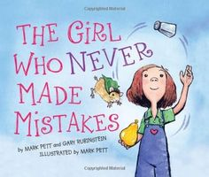 The Girl Who Never Made Mistakes -- the story of a girl who never made mistake until one day she makes her first mistake -- great book for teaching children resiliency and how to learn from mistakes