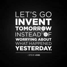 Lets go invent tomorrow instead of worrying about what happened | #quotes