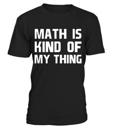 "# Math is Kind of My Thing Geek Nerd Engineer T-Shirt .  Special Offer, not available in shops      Comes in a variety of styles and colours      Buy yours now before it is too late!      Secured payment via Visa / Mastercard / Amex / PayPal      How to place an order            Choose the model from the drop-down menu      Click on ""Buy it now""      Choose the size and the quantity      Add your delivery address and bank details      And that's it!      Tags: People who spend their days…"