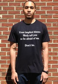 """Your implicit biases likely tell you to be afraid of me. Don't be."" Just in time for the IAT on Race :)"