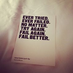 """""""Hep denedin. Hep yenildin. Olsun. Yine dene. Yine yenil. Daha iyi yenil.""""  Samuel Beckett"""