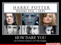 """I saw a Harry Potter Would you rather and one of the questions was """"would you rather have snape as a father or voldemort as an uncle.' and i was like """"ISNT IT OBVIOUS! I choose snape! He was like the best and most wholesome person in the book!!"""""""