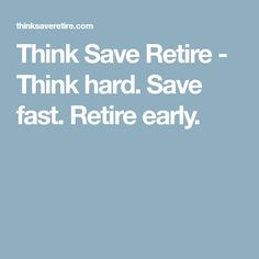 Think Save Retire - Think hard. Save fast. Retire early.