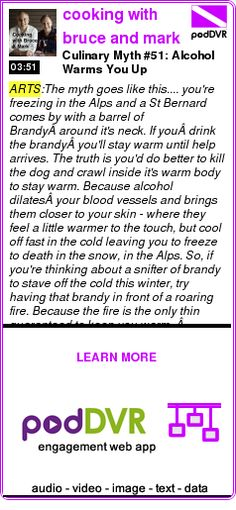 #ARTS #PODCAST  cooking with bruce and mark    Culinary Myth #51: Alcohol Warms You Up    READ:  https://podDVR.COM/?c=6c86dfdc-7d8c-e100-1492-25df653412be