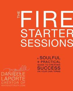The Fire Starter Sessions is an apathy-kicking, integrity-infusing guide to defining success on your own terms. As the creator of DanielleLaPorte.com--deemed the best place online for kick-ass spiritu