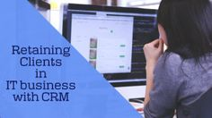 Want to improve your Client Retention rate? Check this out, IT CRM helps improve Client Management.    #IT #Tech #Business #CRM #Software