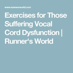 Exercises for Those Suffering Vocal Cord Dysfunction   Runner's World