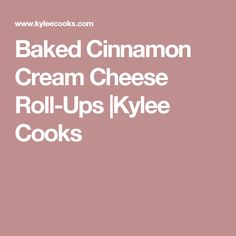 Baked Cinnamon Cream Cheese Roll-Ups |Kylee Cooks