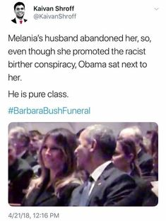 In truth, the Bush family did not want Trump there. So he f***** off to go golfing and sent Melania. And yes, The Obamas are pure class.
