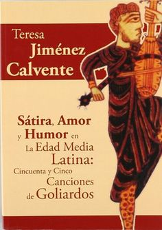 Sátira, amor y humor en la Edad Media latina : cincuenta y cinco canciones de goliardos / [edición y traducción de] Teresa Jiménez Calvente - Madrid : Fundación Universitaria Española, 2009