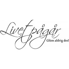 Livet pågår, glöm aldrig det. Love You All, Give It To Me, Smile Quotes, Losing Me, Wise Words, Meant To Be, To My Daughter, Im Not Perfect, Wisdom