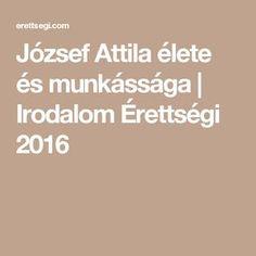 József Attila élete és munkássága | Irodalom Érettségi 2016 Education, Onderwijs, Learning