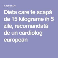 Dieta care te scapă de 15 kilograme în 5 zile, recomandată de un cardiolog european