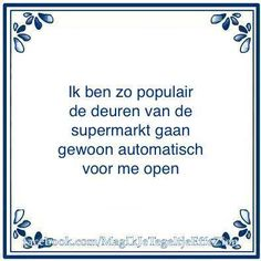 """I'm so popular the doors of the supermarket just open automatically for me . Haha Quotes, Mj Quotes, Dutch Quotes, Funny Qoutes, Great Quotes, Inspirational Quotes, Funny Pix, Quote Of The Week, One Liner"