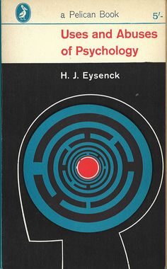 Uses and Abuses of Psychology    H. J. Eysenck  A Pelican OriginalFirst published 1953Cover design by Eric Kitson