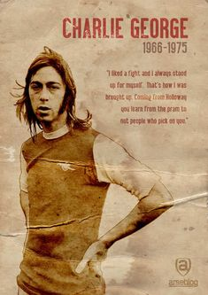 Well besides the fact that Charlie George is an icon, that quote is quite iconic. We need a few more kids from Holloway at the club. And I need that poster! Arsenal Football Shirt, Best Football Team, Football Stadiums, Football Cards, Sport Football, Arsenal Soccer, Football Icon, Retro Football, Arsenal Players
